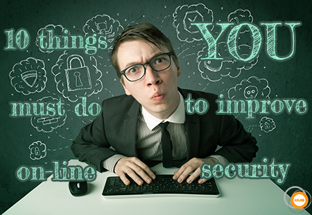 10 Things YOU Must Do To Improve On-line Security