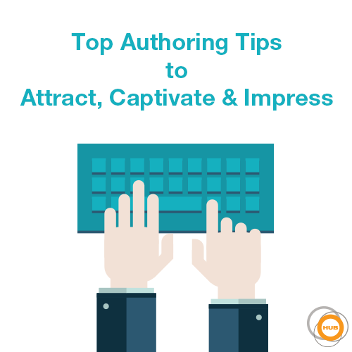 Top Authoring Tips to Attract, Captivate and Impress