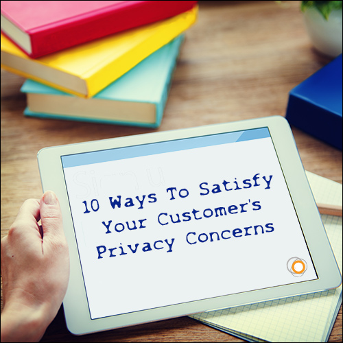 10 Ways To Satisfy Your Customer's Privacy Concerns