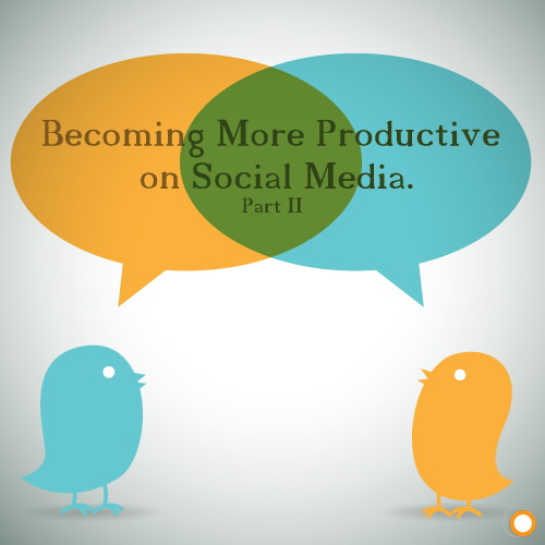 Becoming More Productive on Social Media - Part Two