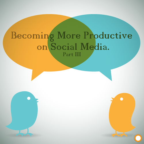 Becoming More Productive on Social Media - Part Three