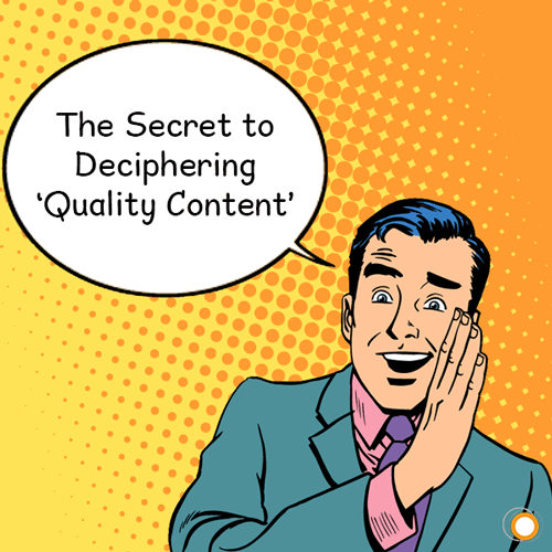 The Secret to Deciphering 'Quality Content'