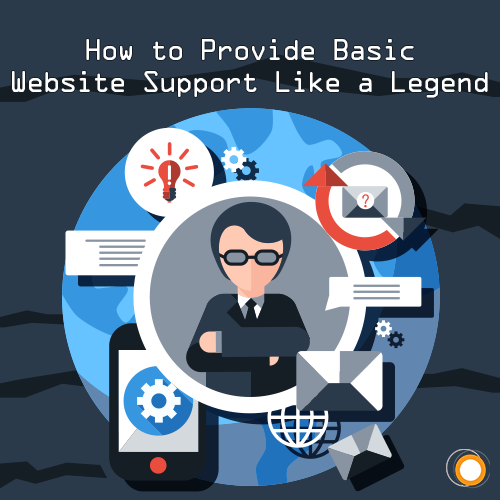 How to Provide Basic Website Support Like a Legend