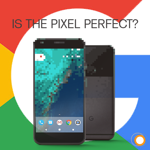 Is the Pixel Perfect? We ponder the new Pixel by Google