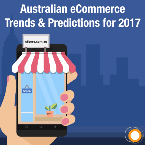 Australian eCommerce Trends & Predictions for 2017
